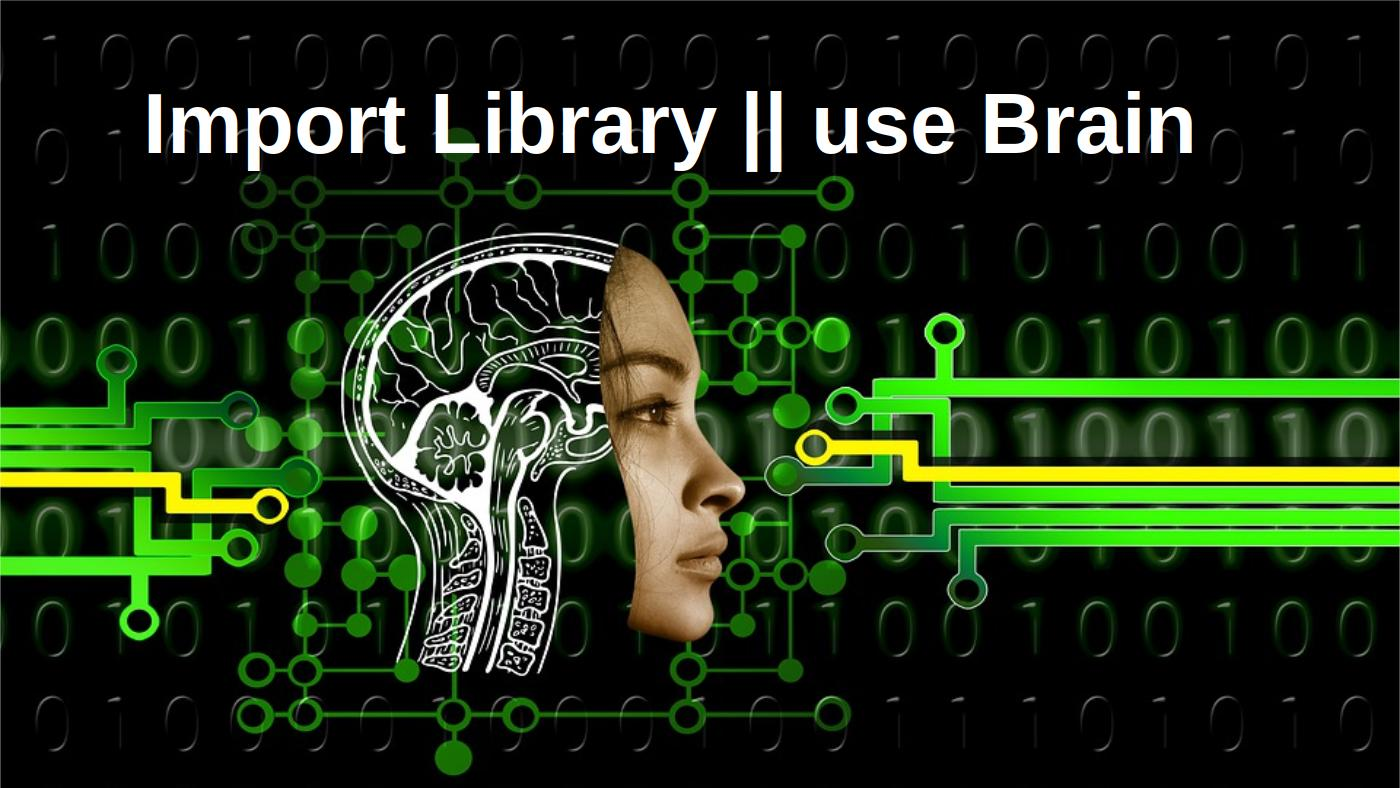 Import Library || use Brain
